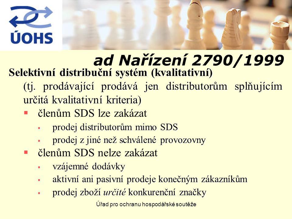 Úřad pro ochranu hospodářské soutěže ad Nařízení 2790/1999 Selektivní distribuční systém (kvalitativní) (tj.