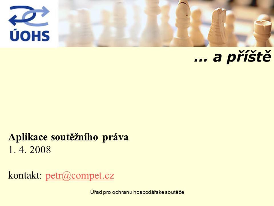 Úřad pro ochranu hospodářské soutěže … a příště Aplikace soutěžního práva 1.