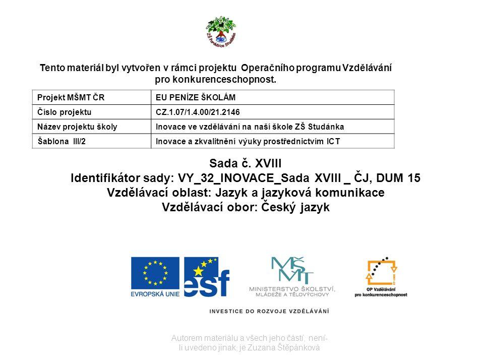 Autorem materiálu a všech jeho částí, není- li uvedeno jinak, je Zuzana Štěpánková Tento materiál byl vytvořen v rámci projektu Operačního programu Vzdělávání pro konkurenceschopnost.