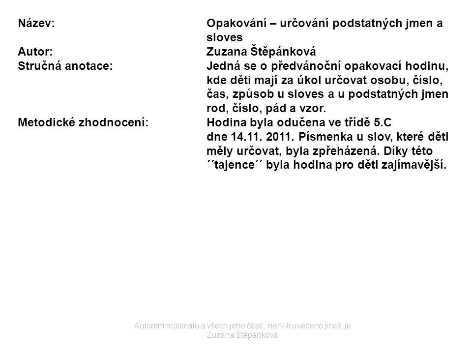 Název:Opakování – určování podstatných jmen a sloves Autor:Zuzana Štěpánková Stručná anotace:Jedná se o předvánoční opakovací hodinu, kde děti mají za