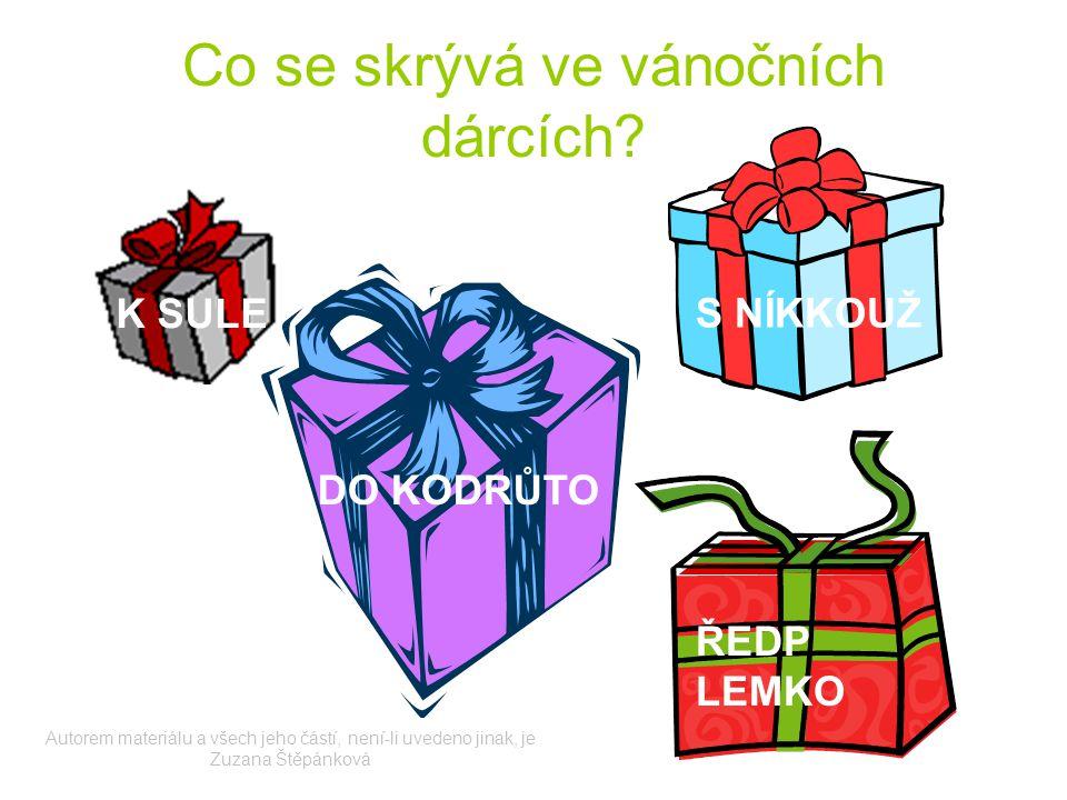 Co se skrývá ve vánočních dárcích? K SULE DO KODRŮTO S NÍKKOUŽ ŘEDP LEMKO Autorem materiálu a všech jeho částí, není-li uvedeno jinak, je Zuzana Štěpá