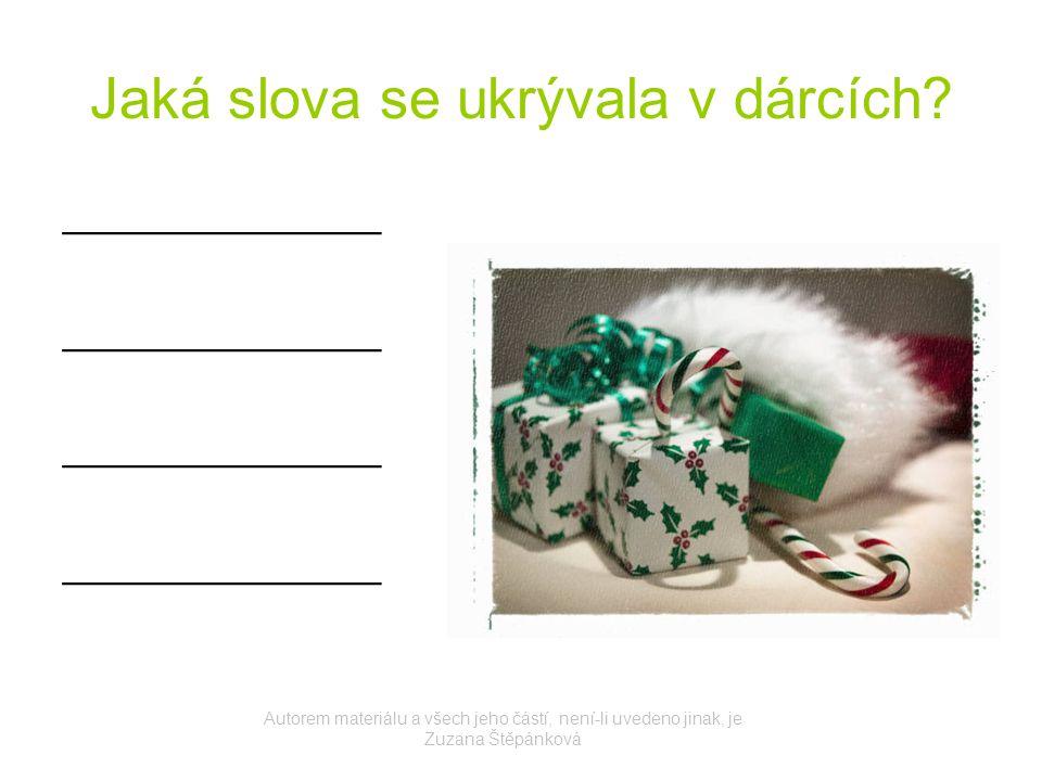 Jaká slova se ukrývala v dárcích? ______________ Autorem materiálu a všech jeho částí, není-li uvedeno jinak, je Zuzana Štěpánková