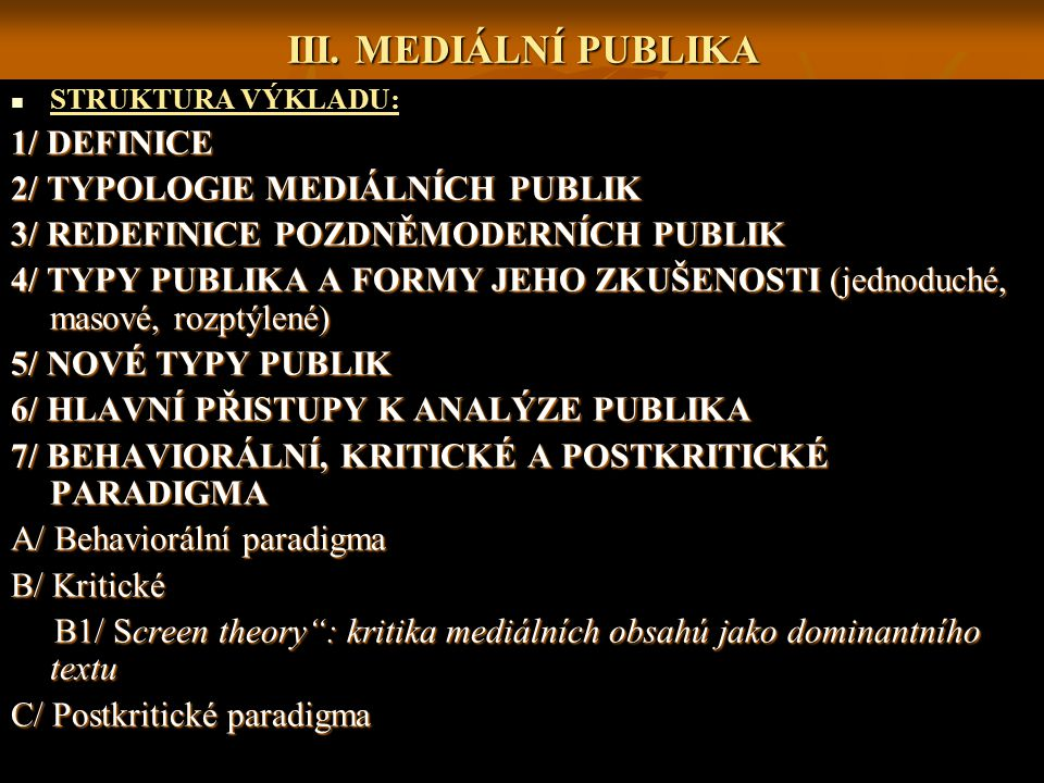 STRUKTURA VÝKLADU: 1/ DEFINICE 2/ TYPOLOGIE MEDIÁLNÍCH PUBLIK 3/ REDEFINICE POZDNĚMODERNÍCH PUBLIK 4/ TYPY PUBLIKA A FORMY JEHO ZKUŠENOSTI (jednoduché