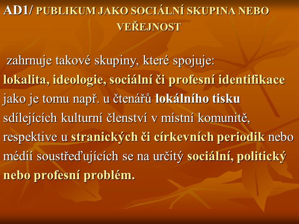 AD1/ PUBLIKUM JAKO SOCIÁLNÍ SKUPINA NEBO VEŘEJNOST VEŘEJNOST zahrnuje takové skupiny, které spojuje: zahrnuje takové skupiny, které spojuje: lokalita,