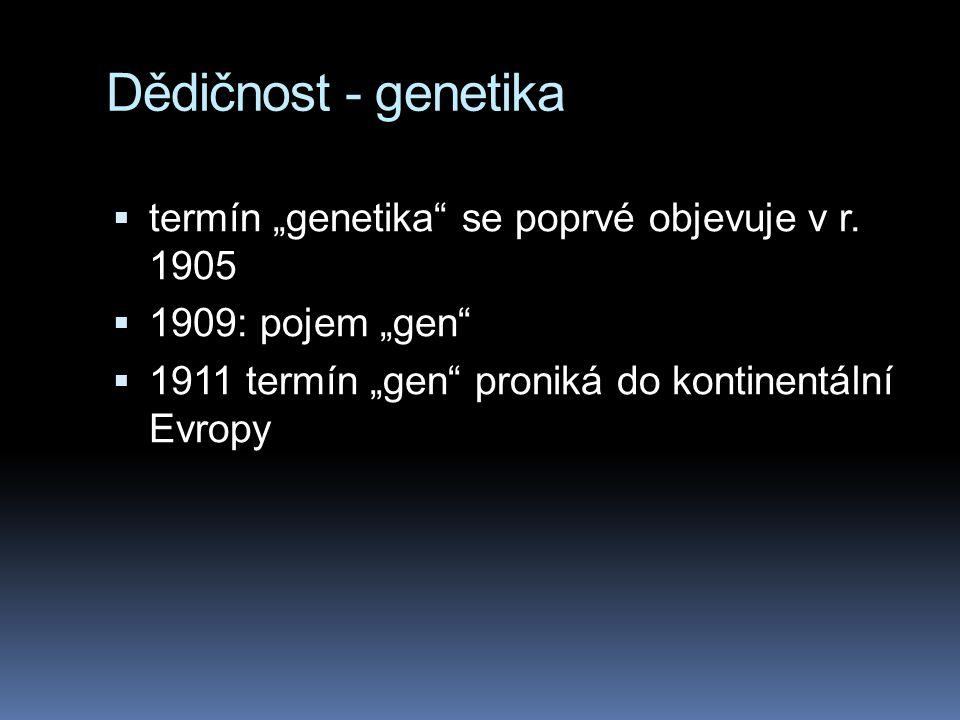 """Dědičnost - genetika  termín """"genetika"""" se poprvé objevuje v r. 1905  1909: pojem """"gen""""  1911 termín """"gen"""" proniká do kontinentální Evropy"""