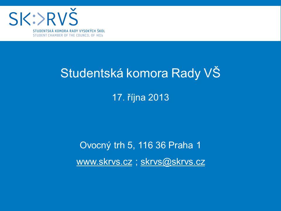 Studentská komora Rady VŠ 17. října 2013 Ovocný trh 5, 116 36 Praha 1 www.skrvs.cz ; skrvs@skrvs.cz