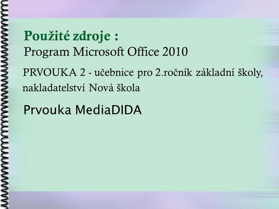 Pou ž ité zdroje : Program Microsoft Office 2010 PRVOUKA 2 - u č ebnice pro 2.ro č ník základní školy, nakladatelství Nová škola Prvouka MediaDIDA