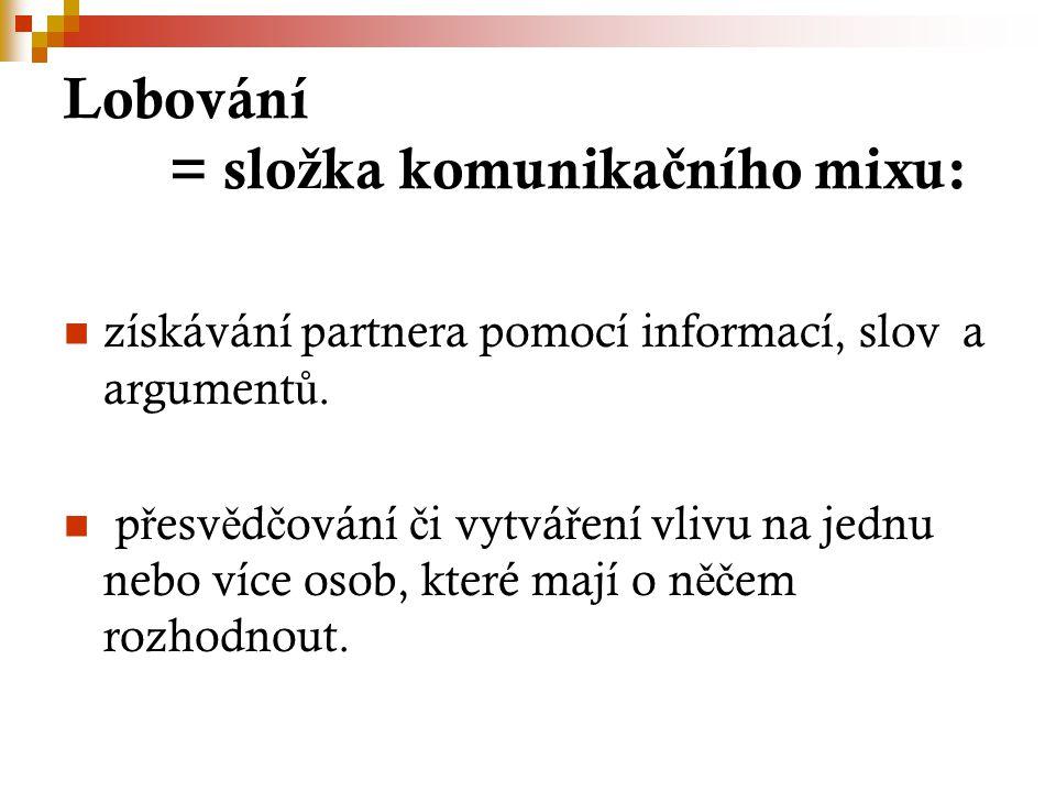 Lobování = slo ž ka komunika č ního mixu: získávání partnera pomocí informací, slov a argument ů.