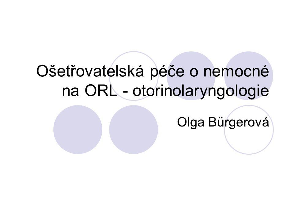 Ošetřovatelská péče o nemocné na ORL - otorinolaryngologie Olga Bürgerová
