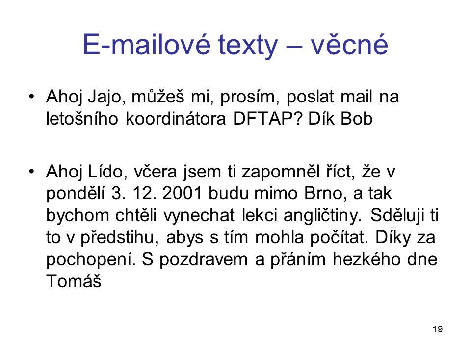 E-mailové texty – věcné Ahoj Jajo, můžeš mi, prosím, poslat mail na letošního koordinátora DFTAP.