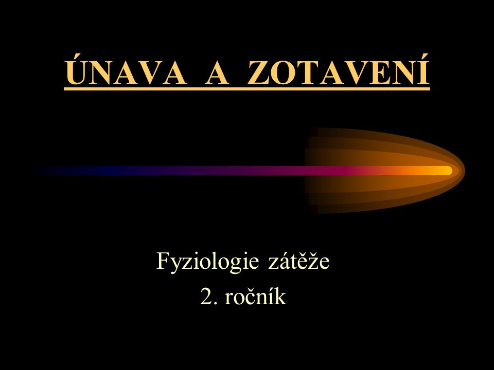 ÚNAVA A ZOTAVENÍ Fyziologie zátěže 2. ročník