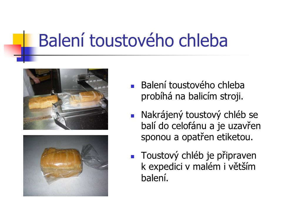 Balení toustového chleba Balení toustového chleba probíhá na balicím stroji.