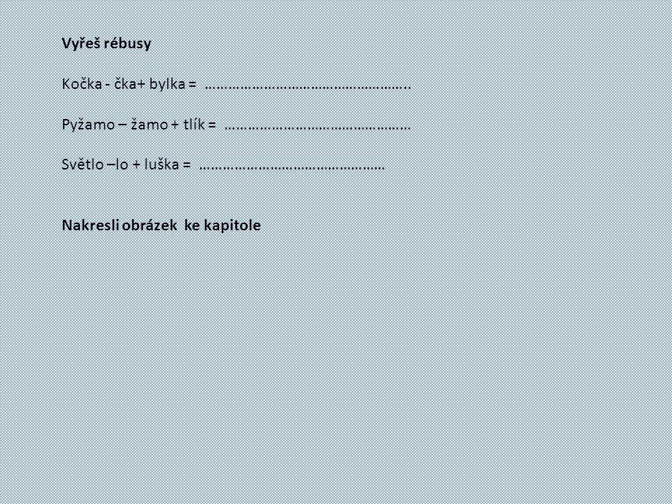 Vyřeš rébusy Kočka - čka+ bylka = ……………………………………………..