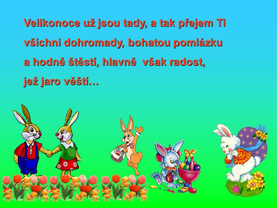 Hody, hody doprovody, já jsem malý zajíček, přivez jsem Ti ze zahrádky plný vozík vajíček….