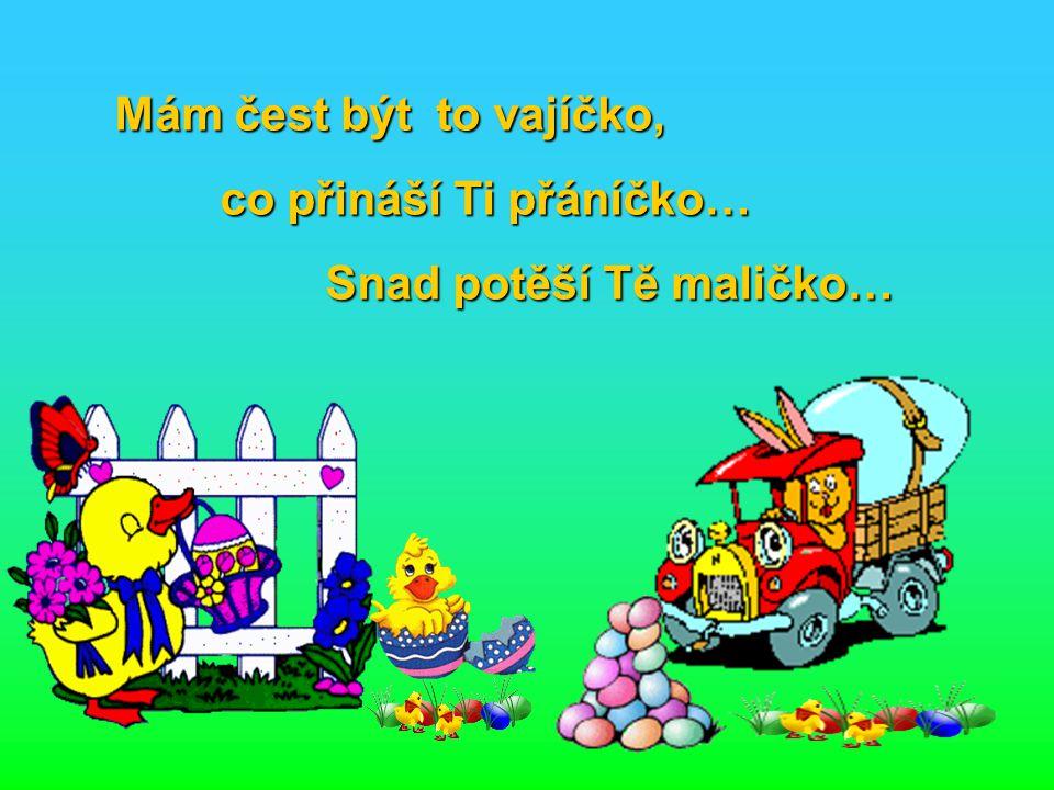 Velikonoce už jsou tady, a tak přejem Ti všichni dohromady, bohatou pomlázku a hodně štěstí, hlavně však radost, jež jaro věští…
