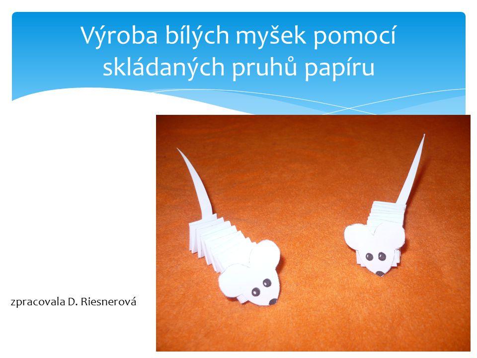 Výroba bílých myšek pomocí skládaných pruhů papíru zpracovala D. Riesnerová
