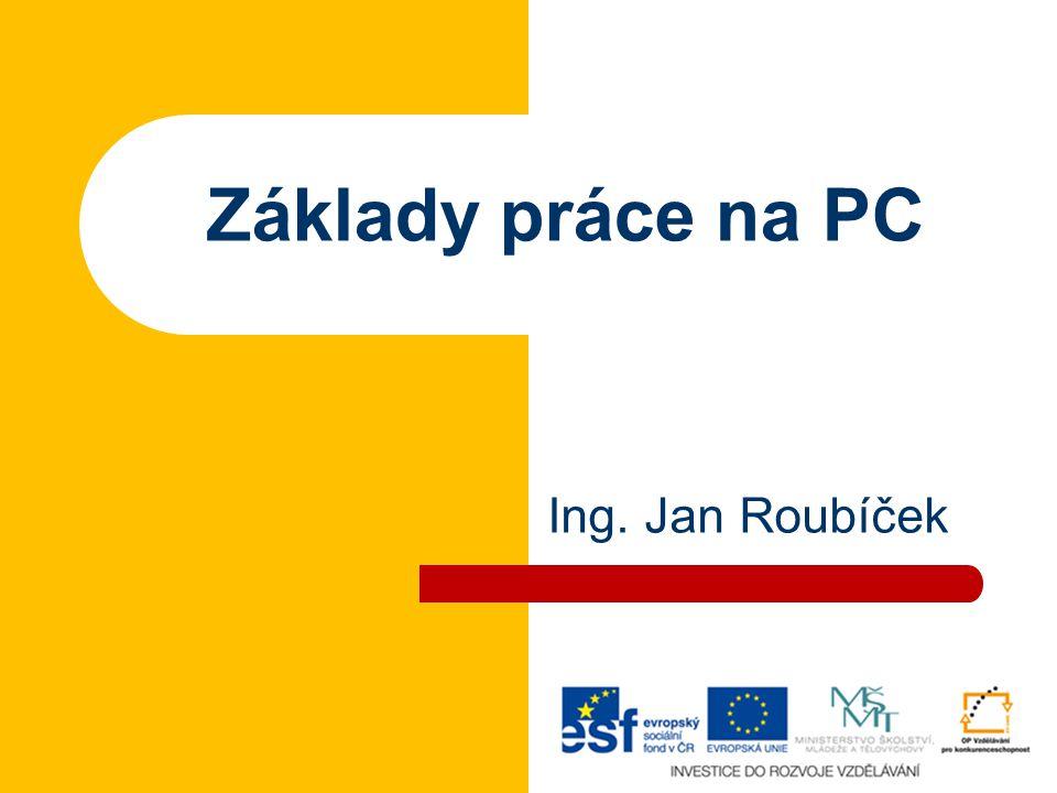 Základy práce na PC Ing. Jan Roubíček