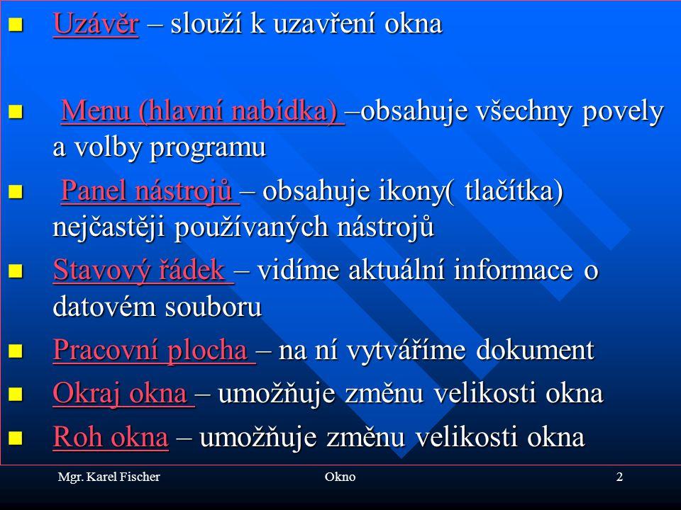 Mgr. Karel FischerOkno2 Uzávěr – slouží k uzavření okna Uzávěr – slouží k uzavření okna Uzávěr Menu (hlavní nabídka) –obsahuje všechny povely a volby