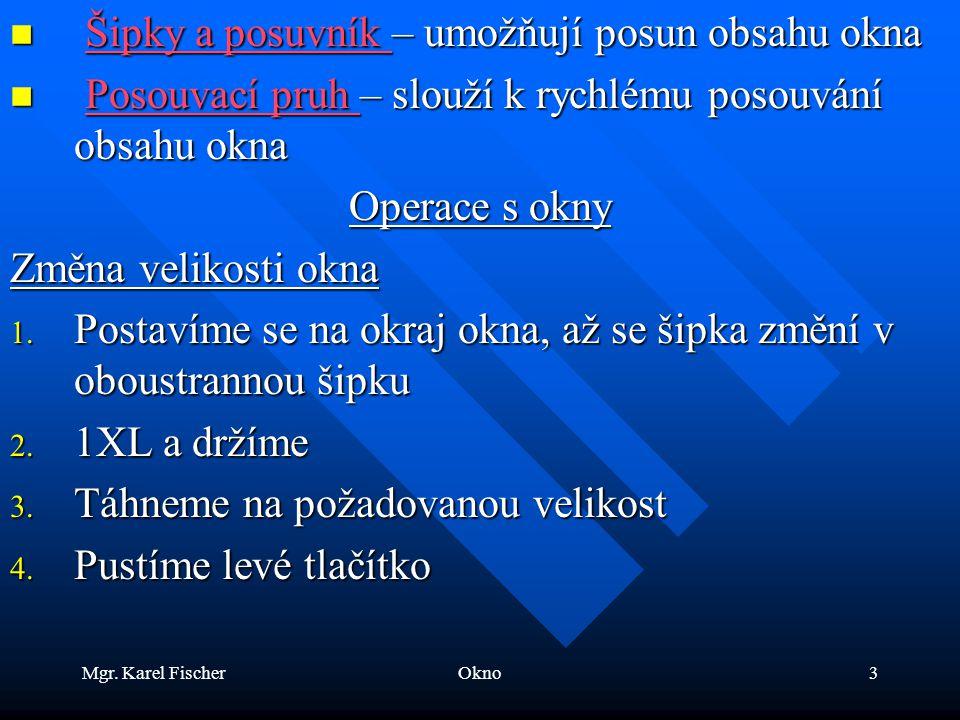 Mgr. Karel FischerOkno3 Šipky a posuvník – umožňují posun obsahu okna Šipky a posuvník – umožňují posun obsahu oknaŠipky a posuvník Šipky a posuvník P
