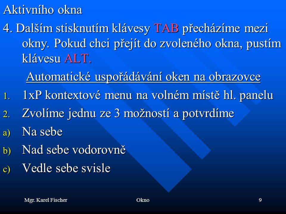 Mgr. Karel FischerOkno9 Aktivního okna 4. Dalším stisknutím klávesy TAB přecházíme mezi okny.