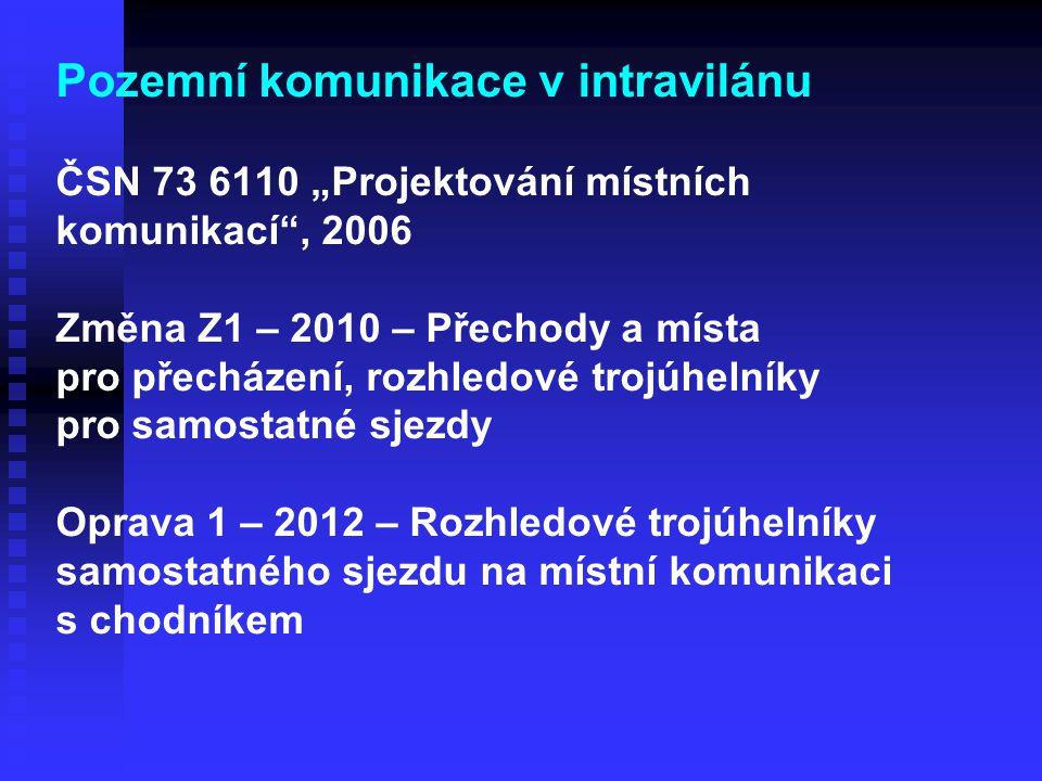 """Pozemní komunikace v intravilánu ČSN 73 6110 """"Projektování místních komunikací"""", 2006 Změna Z1 – 2010 – Přechody a místa pro přecházení, rozhledové tr"""