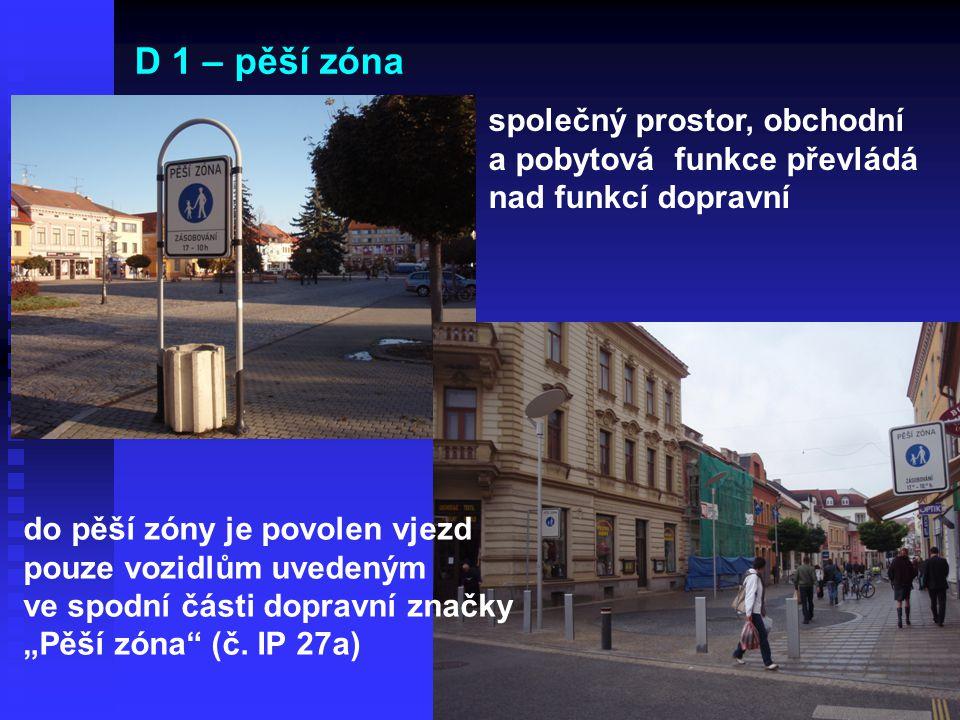 D 1 – pěší zóna společný prostor, obchodní a pobytová funkce převládá nad funkcí dopravní do pěší zóny je povolen vjezd pouze vozidlům uvedeným ve spo