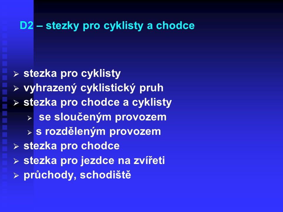   stezka pro cyklisty   vyhrazený cyklistický pruh   stezka pro chodce a cyklisty   se sloučeným provozem   s rozděleným provozem   stezka