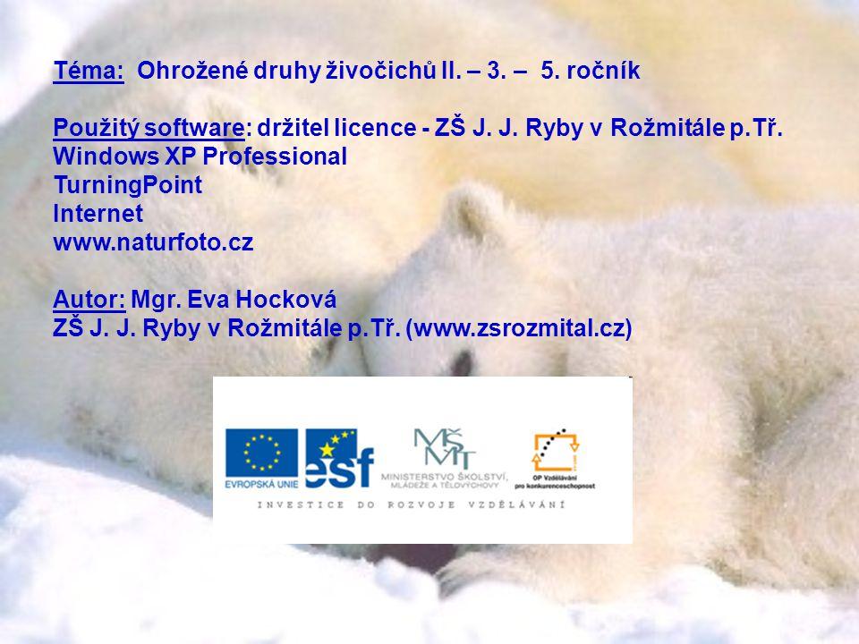 Téma: Ohrožené druhy živočichů II. – 3. – 5. ročník Použitý software: držitel licence - ZŠ J. J. Ryby v Rožmitále p.Tř. Windows XP Professional Turnin