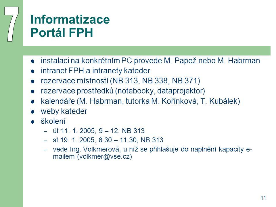 11 Informatizace Portál FPH instalaci na konkrétním PC provede M. Papež nebo M. Habrman intranet FPH a intranety kateder rezervace místností (NB 313,