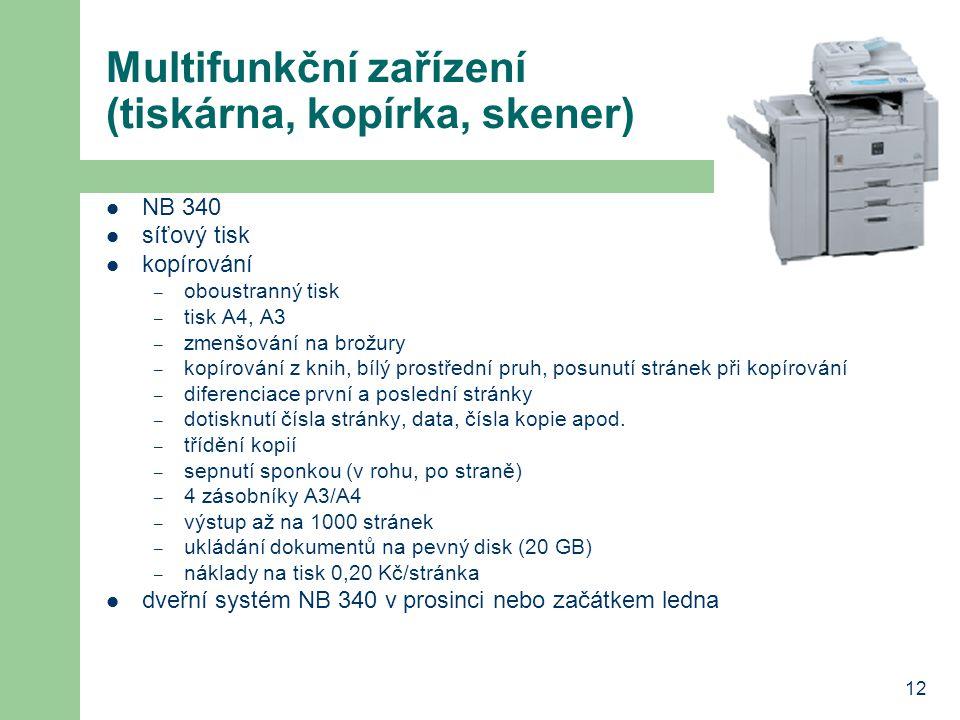 12 Multifunkční zařízení (tiskárna, kopírka, skener) NB 340 síťový tisk kopírování – oboustranný tisk – tisk A4, A3 – zmenšování na brožury – kopírování z knih, bílý prostřední pruh, posunutí stránek při kopírování – diferenciace první a poslední stránky – dotisknutí čísla stránky, data, čísla kopie apod.