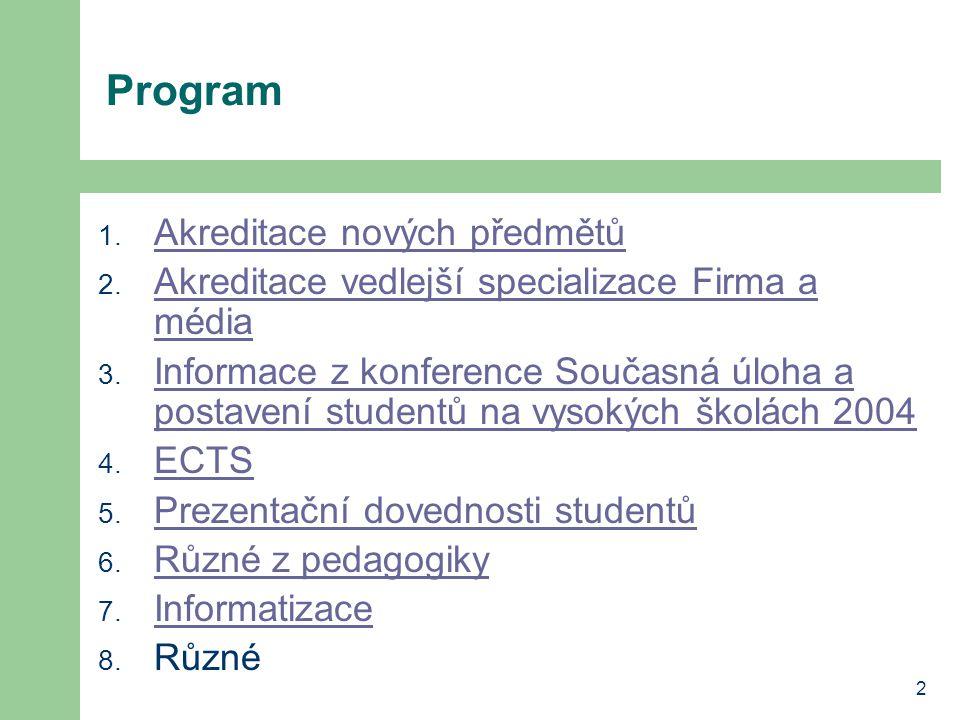 2 Program 1. Akreditace nových předmětů Akreditace nových předmětů 2. Akreditace vedlejší specializace Firma a média Akreditace vedlejší specializace