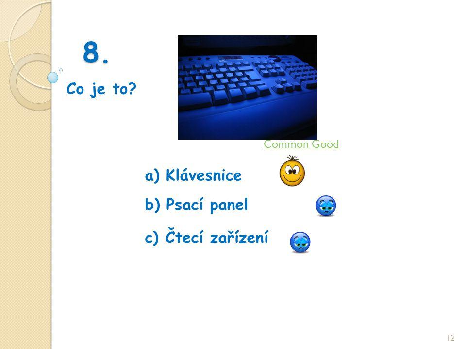 8. Co je to 12 b) Psací panel a) Klávesnice c) Čtecí zařízení Common Good