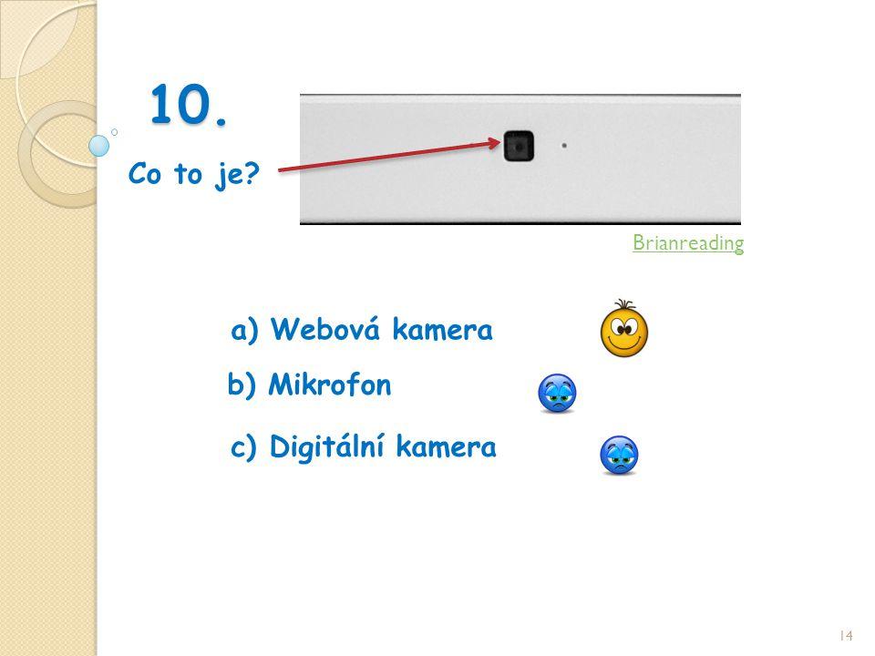 10. Co to je 14 b) Mikrofon a) Webová kamera c) Digitální kamera Brianreading