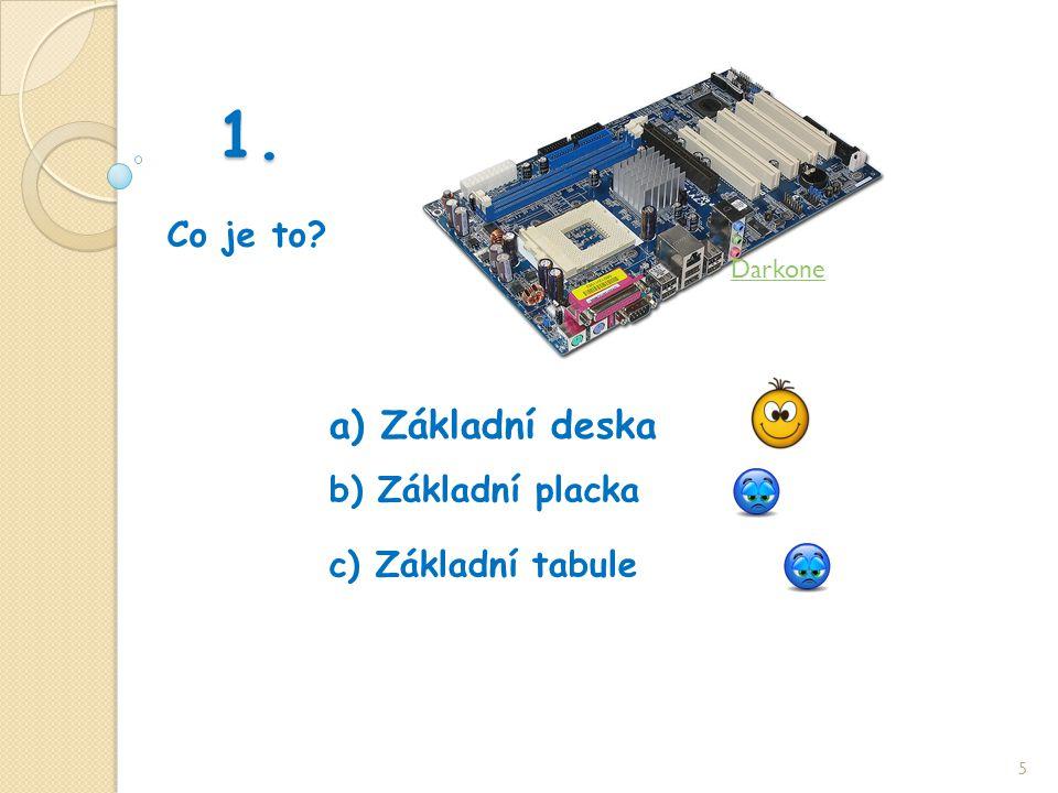 1. Co je to 5 b) Základní placka a) Základní deska c) Základní tabule Darkone