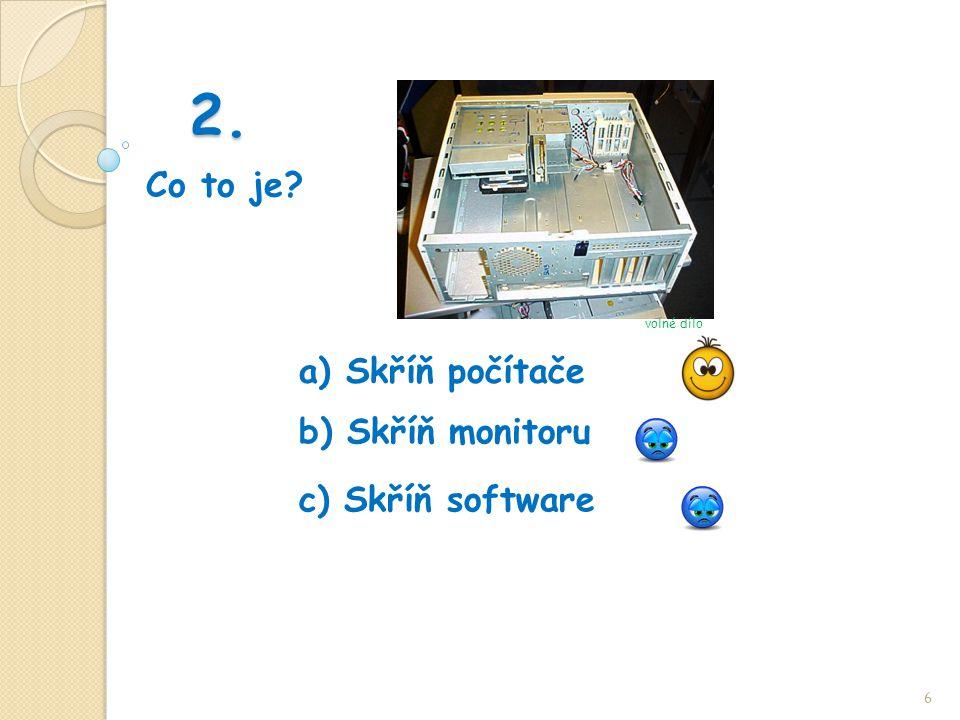 2. Co to je 6 b) Skříň monitoru a) Skříň počítače c) Skříň software volné dílo