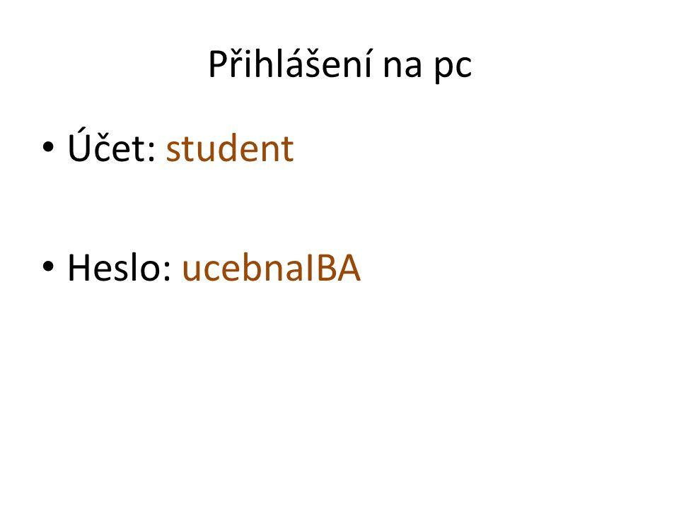 Přihlášení na pc Účet: student Heslo: ucebnaIBA