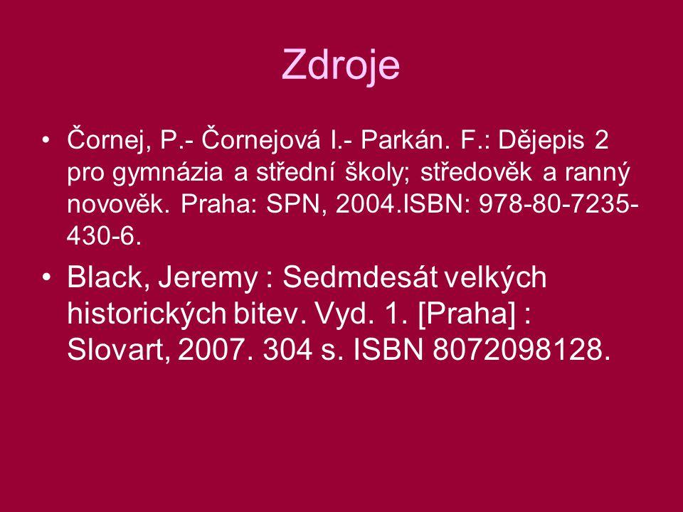 Zdroje Čornej, P.- Čornejová I.- Parkán. F.: Dějepis 2 pro gymnázia a střední školy; středověk a ranný novověk. Praha: SPN, 2004.ISBN: 978-80-7235- 43