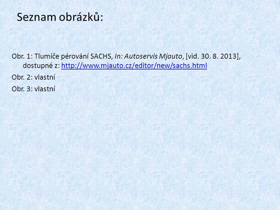 Seznam obrázků: Obr. 1: Tlumiče pérování SACHS, In: Autoservis Mjauto, [vid. 30. 8. 2013], dostupné z: http://www.mjauto.cz/editor/new/sachs.htmlhttp: