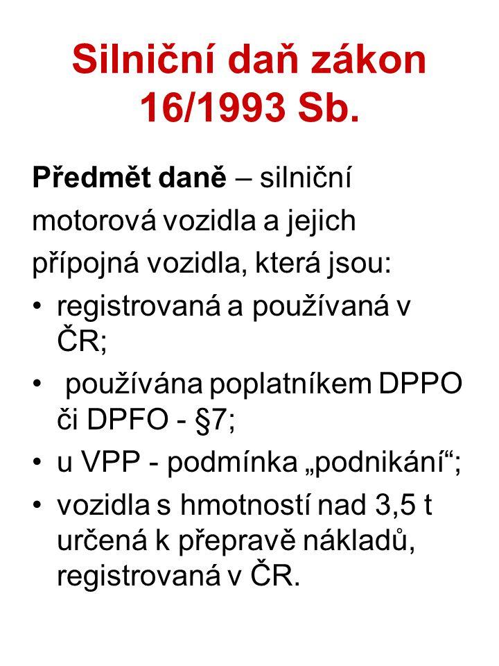 Silniční daň zákon 16/1993 Sb. Předmět daně – silniční motorová vozidla a jejich přípojná vozidla, která jsou: registrovaná a používaná v ČR; používán