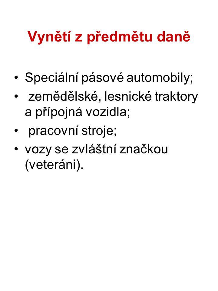 Vynětí z předmětu daně Speciální pásové automobily; zemědělské, lesnické traktory a přípojná vozidla; pracovní stroje; vozy se zvláštní značkou (veteráni).
