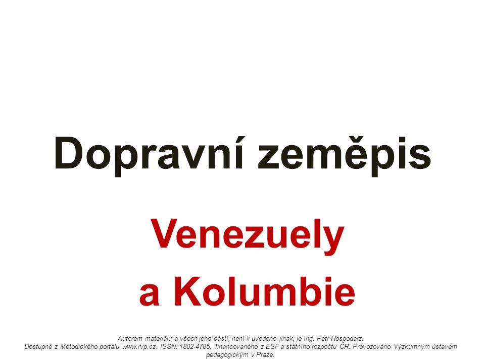 Dopravní zeměpis Venezuely a Kolumbie Autorem materiálu a všech jeho částí, není-li uvedeno jinak, je Ing. Petr Hospodarz. Dostupné z Metodického port