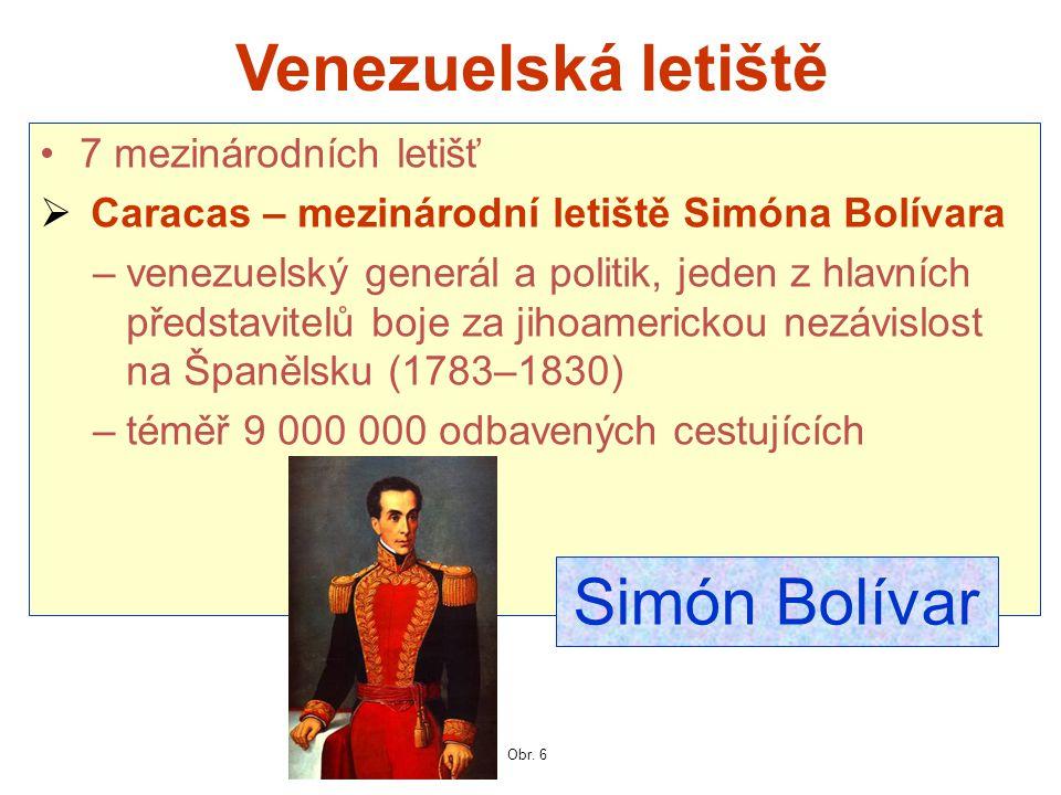 Venezuelská letiště 7 mezinárodních letišť  Caracas – mezinárodní letiště Simóna Bolívara –venezuelský generál a politik, jeden z hlavních představit