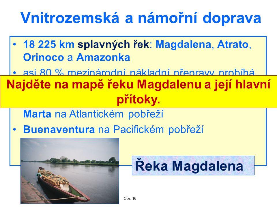 Vnitrozemská a námořní doprava 18 225 km splavných řek: Magdalena, Atrato, Orinoco a Amazonka asi 80 % mezinárodní nákladní přepravy probíhá přes námo