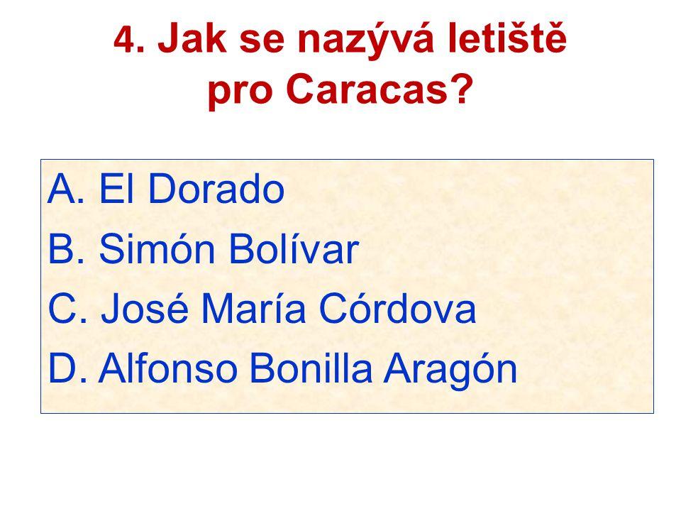 4. Jak se nazývá letiště pro Caracas? A. El Dorado B. Simón Bolívar C. José María Córdova D. Alfonso Bonilla Aragón