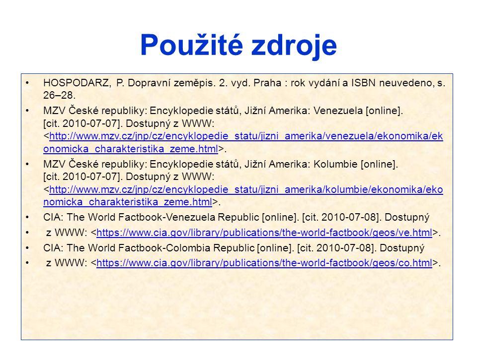 Použité zdroje HOSPODARZ, P. Dopravní zeměpis. 2. vyd. Praha : rok vydání a ISBN neuvedeno, s. 26–28. MZV České republiky: Encyklopedie států, Jižní A