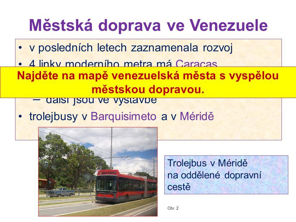 Městská doprava ve Venezuele v posledních letech zaznamenala rozvoj 4 linky moderního metra má Caracas Maracaibo a Valencie mají jednu linku metra – d