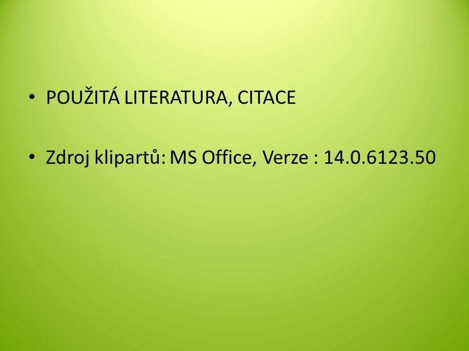 POUŽITÁ LITERATURA, CITACE Zdroj klipartů: MS Office, Verze : 14.0.6123.50