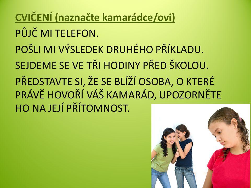 CVIČENÍ (naznačte kamarádce/ovi) PŮJČ MI TELEFON. POŠLI MI VÝSLEDEK DRUHÉHO PŘÍKLADU.