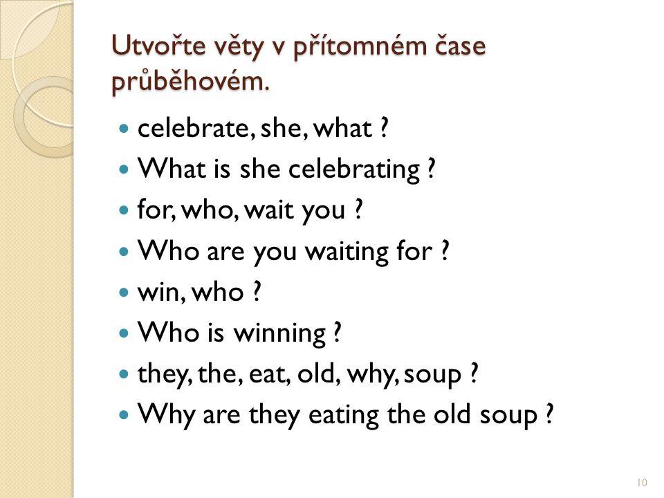 Utvořte věty v přítomném čase průběhovém. celebrate, she, what .