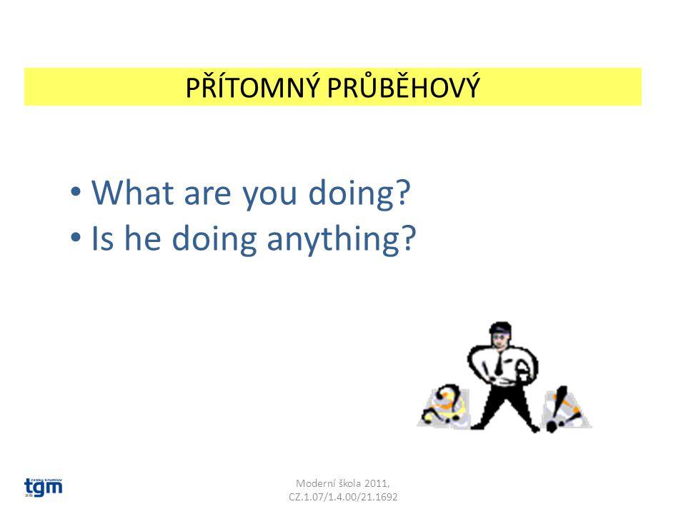 PŘÍTOMNÝ PRŮBĚHOVÝ Moderní škola 2011, CZ.1.07/1.4.00/21.1692 What are you doing? Is he doing anything?